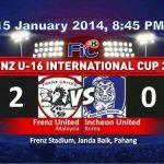 Frenz united malaysia U-16 tewaskan kelab incheon united 2-0, 15 JAN FIC CUP 2014