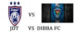 JDT VS DIBBA FC